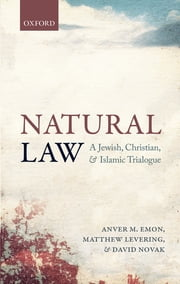 Natural Law - A Jewish, Christian, and Islamic Trialogue ebook by Anver M. Emon,Matthew Levering,David Novak