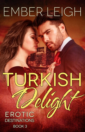 Turkish Delight - Erotic Destinations, #3 ebook by Ember Leigh