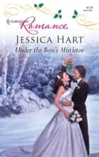 Under the Boss's Mistletoe ebook by Jessica Hart