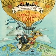 The Incorrigible Children of Ashton Place: Book VI - The Long-Lost Home audiobook by Maryrose Wood