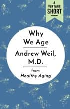 Why We Age ebook by Andrew Weil