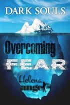 Discover Overcoming Fear: Dark Souls ebook by Helena Angel