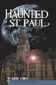 Haunted St. Paul ebook by Chad Lewis