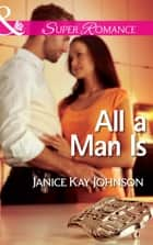 All a Man Is (Mills & Boon Superromance) (The Mysteries of Angel Butte, Book 3) eBook by Janice Kay Johnson