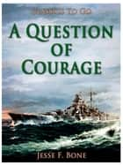 A Question of Courage e-kirjat by Jesse F. Bone