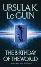 The Birthday Of The World and Other Stories ebook by