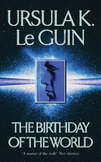 The Birthday Of The World and Other Stories ebook by Ursula K. Le Guin