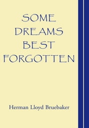 Some Dreams Best Forgotten ebook by Herman Lloyd Bruebaker