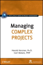 Managing Complex Projects ebook by International Institute for Learning,Harold R. Kerzner,Carl Belack