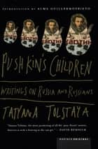 Pushkin's Children - Writing on Russia and Russians ebook by Tatyana Tolstaya, Alma Guillermoprieto