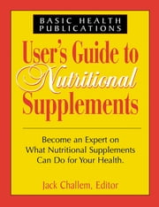 Users Guide to Nutritional Supplements ebook by Jack Challem