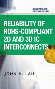 Reliability of RoHS-Compliant 2D and 3D IC Interconnects ebook by John Lau