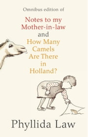 Notes to my Mother-in-Law and How Many Camels Are There in Holland?: Two-book Bundle ebook by Phyllida Law