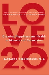 Love 2.0 - Finding Happiness and Health in Moments of Connection ebook by Barbara L. Fredrickson, Ph.D.