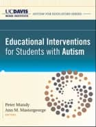 Educational Interventions for Students with Autism ebook by UC Davis MIND Institute,Peter Mundy,Ann Mastergeorge