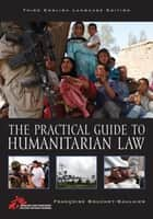 The Practical Guide to Humanitarian Law ebook by Françoise Bouchet-Saulnier, Laura Brav, Camille Michel