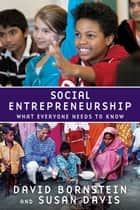 Social Entrepreneurship:What Everyone Needs to Know - What Everyone Needs to Know® ebook by David Bornstein, Susan Davis