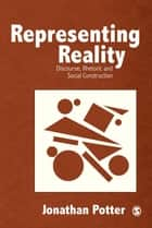 Representing Reality - Discourse, Rhetoric and Social Construction ebook by Jonathan Potter