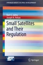 Small Satellites and Their Regulation ebook by Ram S. Jakhu,Joseph Pelton
