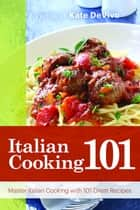 Italian Cooking 101 ebook by Kate DeVivo