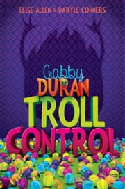 Gabby Duran: Troll Control ebook by Elise Allen,Daryle Conners