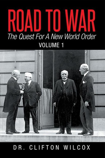 Road to War: the Quest for a New World Order - Volume 1 ebook by Dr. Clifton Wilcox