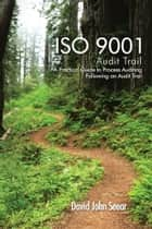 ISO 9001 Audit Trail ebook by David John Seear