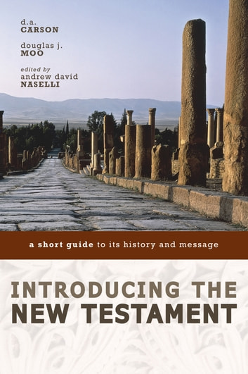 Introducing the New Testament - A Short Guide to Its History and Message eBook by D. A. Carson,Douglas J. Moo