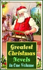 Greatest Christmas Novels in One Volume - Life and Adventures of Santa Claus, Heidi, The Romance of a Christmas Card, The Little City of Hope, The Wonderful Life, Little Women, Anne of Green Gables, Little Lord Fauntleroy, Peter Pan… ebook by