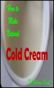 How to Make Natural Cold Cream ebook by Miriam Kinai