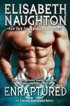 Enraptured (Eternal Guardians #4) ebook by Elisabeth Naughton