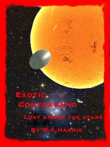 Exotic Contraband: Lost among the stars ebook by M.A. Harris