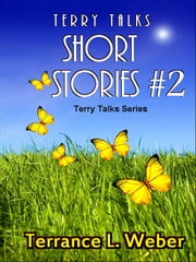 Terry Talks #2 Short Stories ebook by Terrance L. Weber