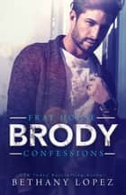Frat House Confessions: Brody ebook by Bethany Lopez
