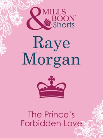 The Prince's Forbidden Love (Mills & Boon Short Stories) eBook by Raye Morgan