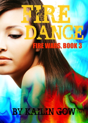 Fire Dance (Fire Wars Series #3) ebook by Kailin Gow