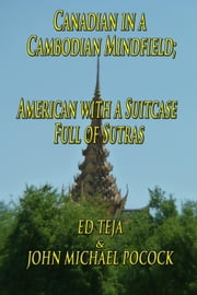 Canadian in a Cambodian Mindfield; American with a Suitcase Full of Sutras ebook by Ed Teja,John Michael Pocock
