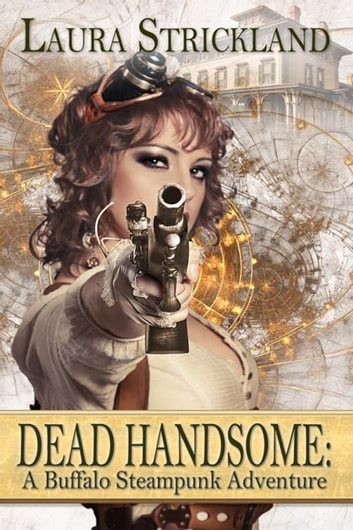 Dead Handsome: A Buffalo Steampunk Adventure ebook by Laura  Strickland