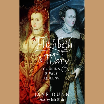 Elizabeth and Mary - Cousins, Rivals, Queens audiobook by Jane Dunn