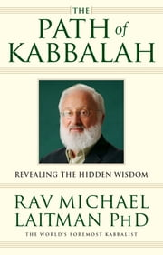 The Path of Kabbalah - Revealing the Hidden Wisdom ebook by Rav Michael Laitman