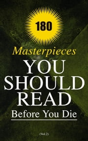 180 Masterpieces You Should Read Before You Die (Vol.2) - Life is a Dream, The Awakening, Babbitt, Strange Case of Dr Jekyll and Mr Hyde, Sense and Sensibility, A Tale of Two Cities, Dubliners, A Doll's House,Anne of Green Gables, The Hunchback of Notre Dame, Iliad & Odyssey... ebook by Virginia Woolf, P. B. Shelley, Henrik Ibsen,...