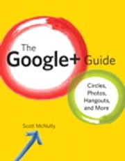 The Google+ Guide - Circles, Photos, and Hangouts ebook by Scott McNulty