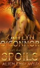 Alien Enslaved: Spoils ebook by Kaitlyn O'Connor