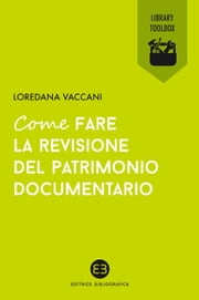 Come fare la revisione del patrimonio documentario ebook by Loredana Vaccani