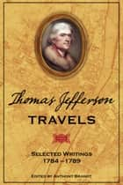 Thomas Jefferson Travels - Selected Writings, 1784-1789 ebook by National Geographic