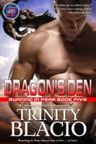 Dragon's Den - Book Five of the Running in Fear Series ebook by Trinity Blacio