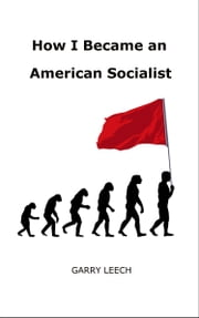 How I Became an American Socialist ebook by Garry Leech