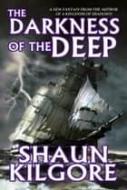The Darkness Of The Deep ebook by Shaun Kilgore