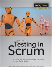 Testing in Scrum - A Guide for Software Quality Assurance in the Agile World ebook by Tilo Linz