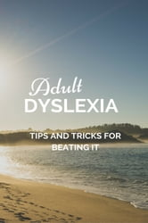 Adult Dyslexia - Tips and Tricks for Beating It ebook by Anthony Ekanem
